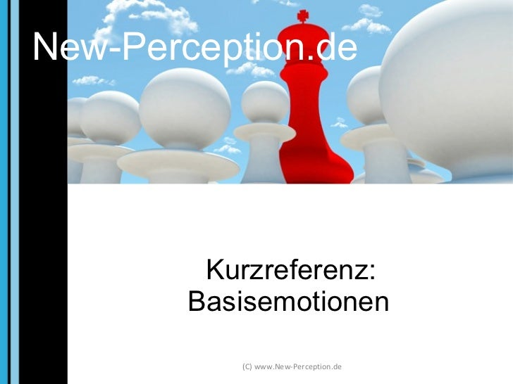 New-Perception.de <ul><li>Kurzreferenz: Basisemotionen </li></ul>New-Perception.de (C) www.New-Perception.de