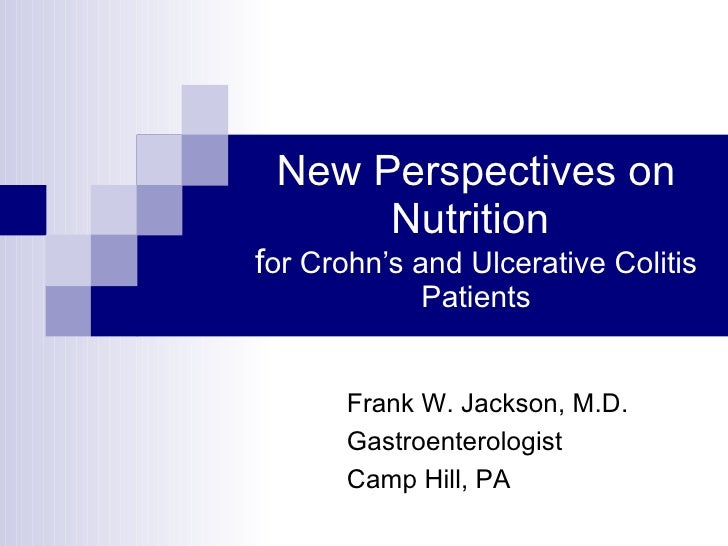 New Perspectives on Nutrition  f or Crohn's and Ulcerative Colitis Patients Frank W. Jackson, M.D. Gastroenterologist Camp...