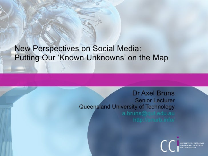 New Perspectives on Social Media: Putting Our 'Known Unknowns' on the Map                                        Dr Axel B...