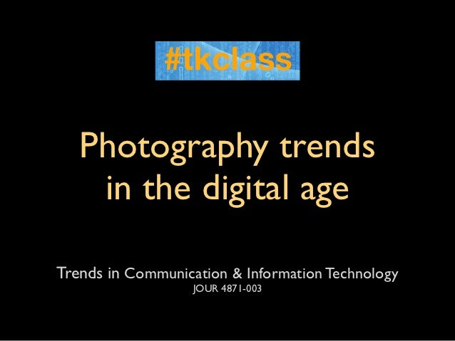 Photography trends    in the digital ageTrends in Communication & Information Technology                   JOUR 4871-003