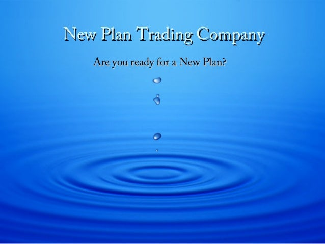 New Plan Trading Company Are you ready for a New Plan?