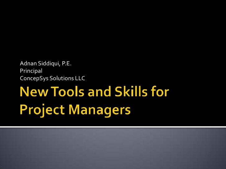 New Tools and Skills for Project Managers<br />Adnan Siddiqui, P.E.<br />Principal<br />ConcepSys Solutions LLC<br />