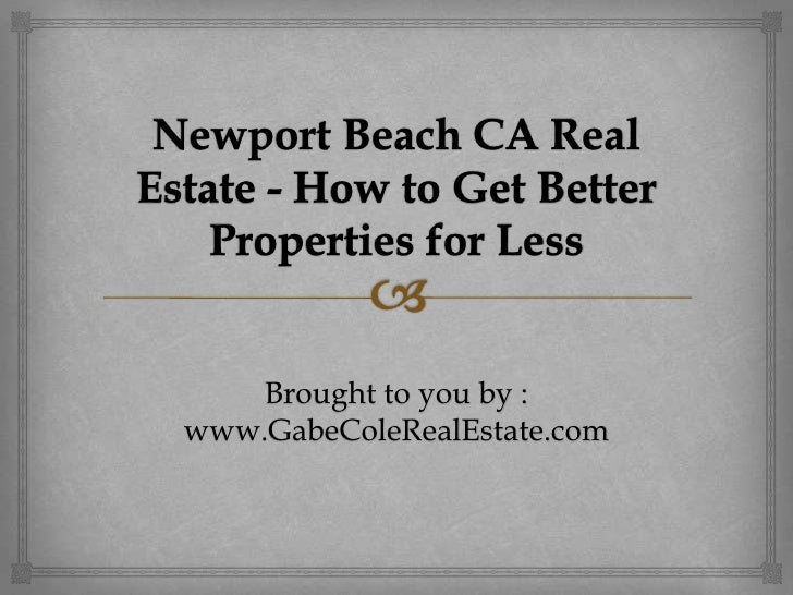 Newport Beach CA Real Estate - How to Get Better Properties for Less