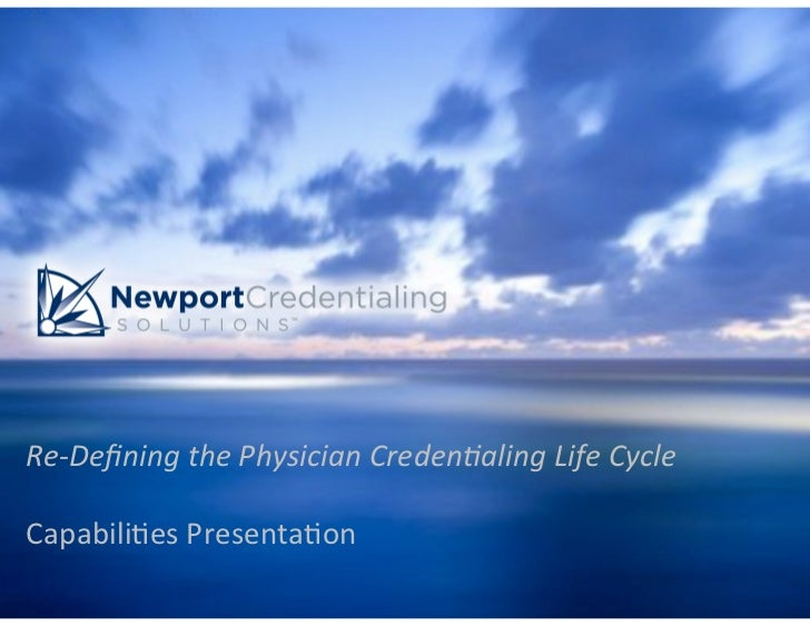 Re-‐Defining the Physician Creden4aling Life Cycle  Capabili(es Presenta(on                             ...