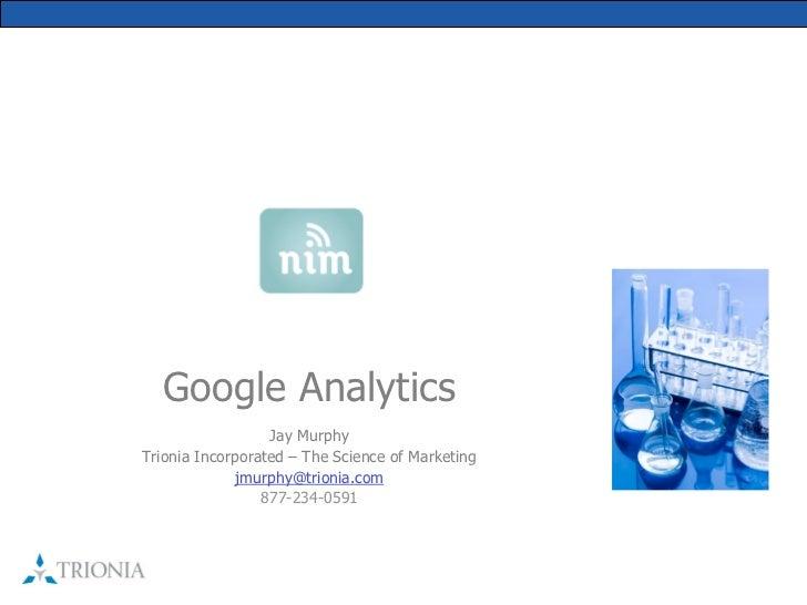 GoogleAnalytics                  JayMurphyTrioniaIncorporated–TheScienceofMarketing             jmurphy@trio...