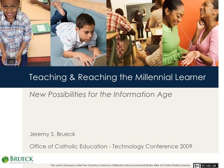 Teaching & Reaching the Millennial Learner New Possibilities for the Information Age Jeremy S. Brueck Office of Catholic E...
