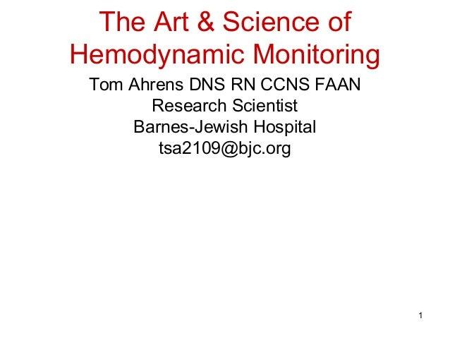 The Art & Science ofHemodynamic Monitoring Tom Ahrens DNS RN CCNS FAAN       Research Scientist     Barnes-Jewish Hospital...