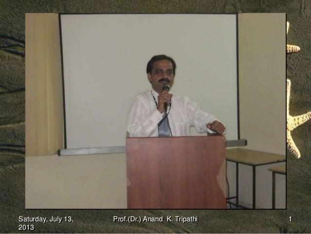 Saturday, July 13, 2013 1Prof.(Dr.) Anand K. Tripathi