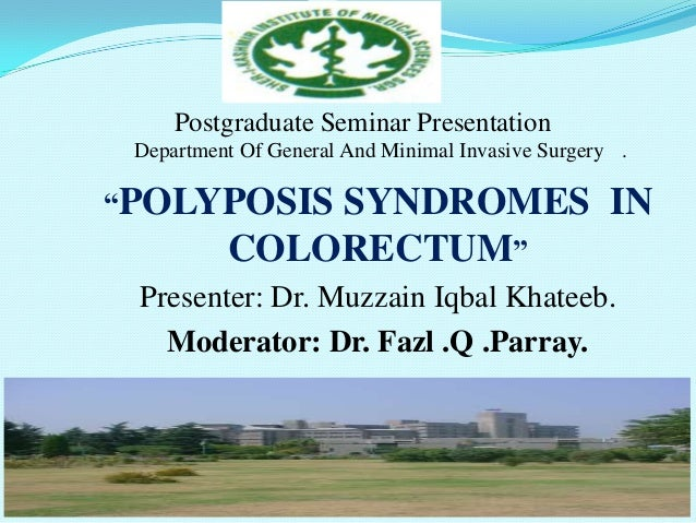 """Department Of General And Minimal Invasive Surgery .""""POLYPOSIS SYNDROMES INCOLORECTUM""""Presenter: Dr. Muzzain Iqbal Khateeb..."""