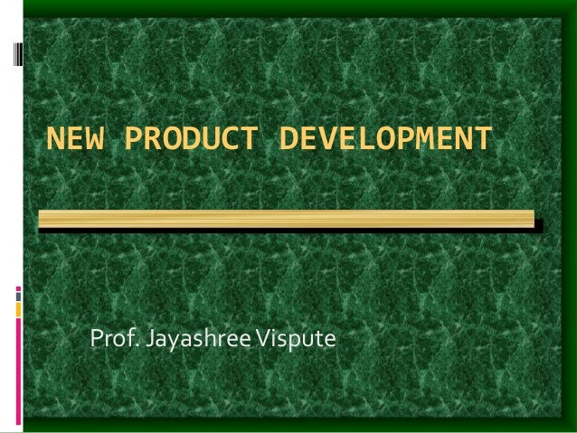 NEW PRODUCT DEVELOPMENT Prof. JayashreeVispute