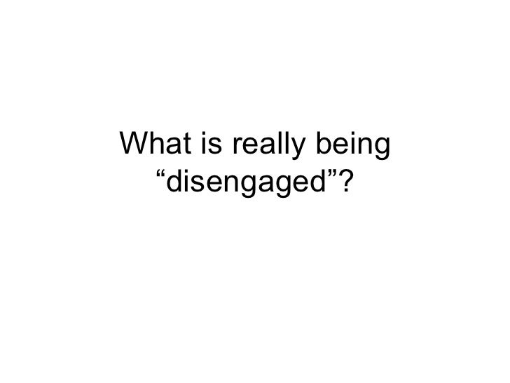 "What is really being ""disengaged""?"