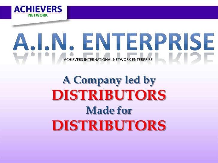 ACHIEVERS INTERNATIONAL NETWORK ENTERPRISE A Company led byDISTRIBUTORS           Made forDISTRIBUTORS