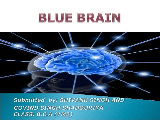 1.INTRODUCTION2.WHAT IS BLUE BRAIN3.WHAT IS VIRTUAL BRAIN5.BLUE BRAIN OBJECTIVES6.HOW BLUE BRAIN WORKS7.BLUE BRAIN POWER8....