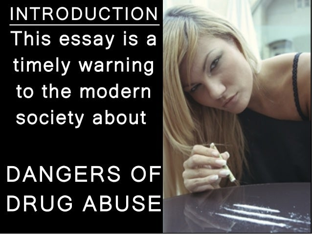 essay of teenage drug abuse Drug means a habit-forming substance which is taken pleasure or excitement and which induces sleep or produces insensibility youth and teenagers are more prone to become the victims of drug abuse.