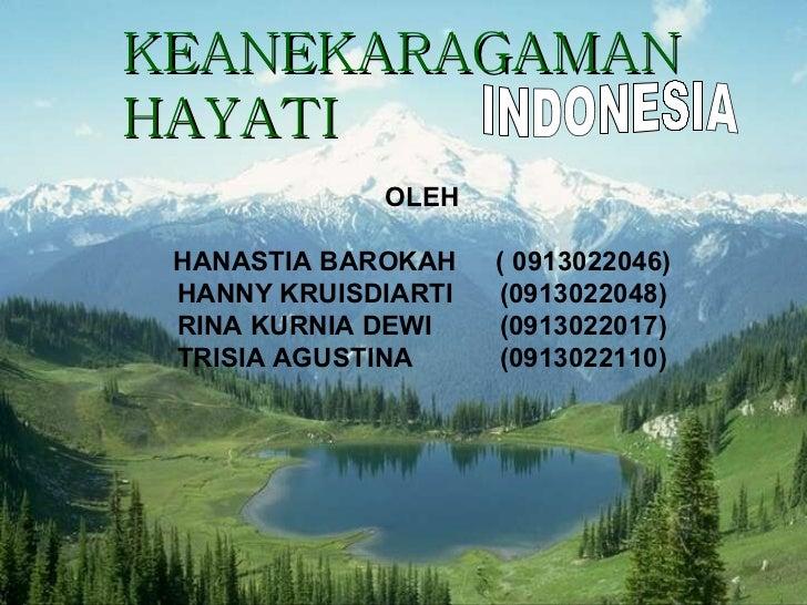 INDONESIA KEANEKARAGAMAN   HAYATI OLEH HANASTIA BAROKAH ( 0913022046) HANNY KRUISDIARTI (0913022048) RINA KURNIA DEWI (091...