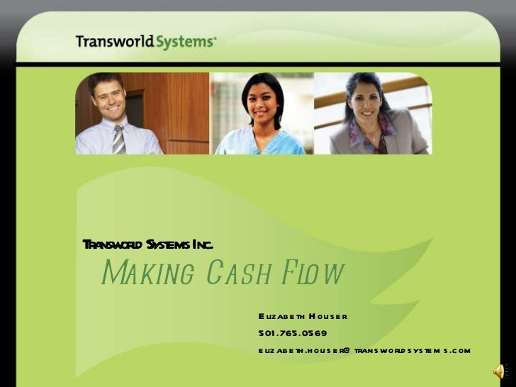 Transworld Systems Inc.   Making Cash Flow ® Elizabeth Houser 501.765.0569 [email_address]