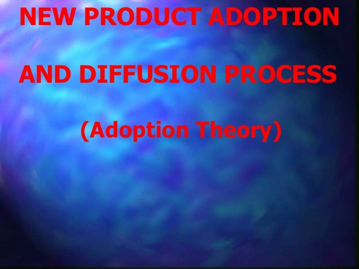 NEW PRODUCT ADOPTION AND DIFFUSION PROCESS