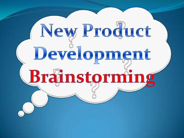 ?<br />New Product<br />?<br />Development<br />?<br />?<br />Brainstorming<br />?<br />
