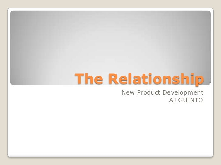 The Relationship     New Product Development                   AJ GUINTO