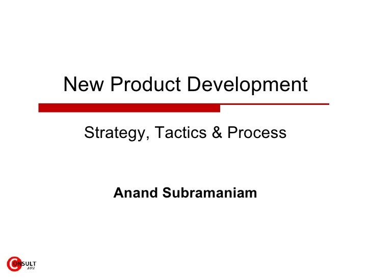 New Product Development Strategy, Tactics & Process Anand Subramaniam