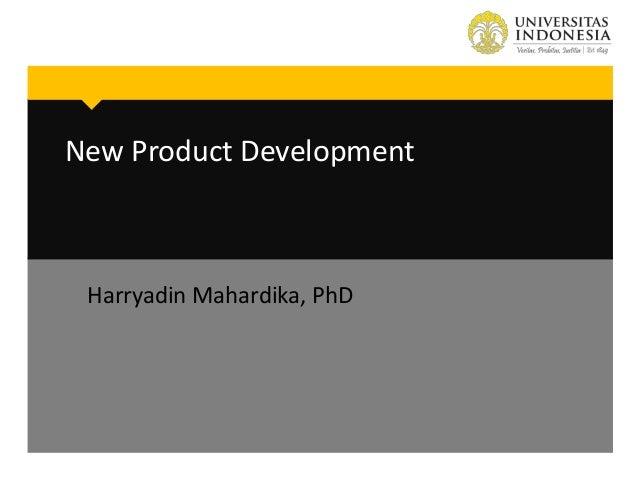 New Product Development  Harryadin Mahardika, PhD