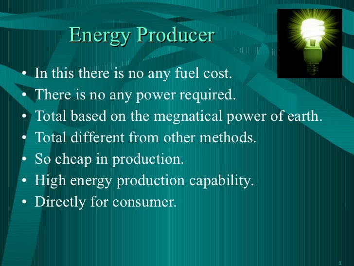 Energy Producer <ul><li>In this there is no any fuel cost. </li></ul><ul><li>There is no any power required. </li></ul><ul...