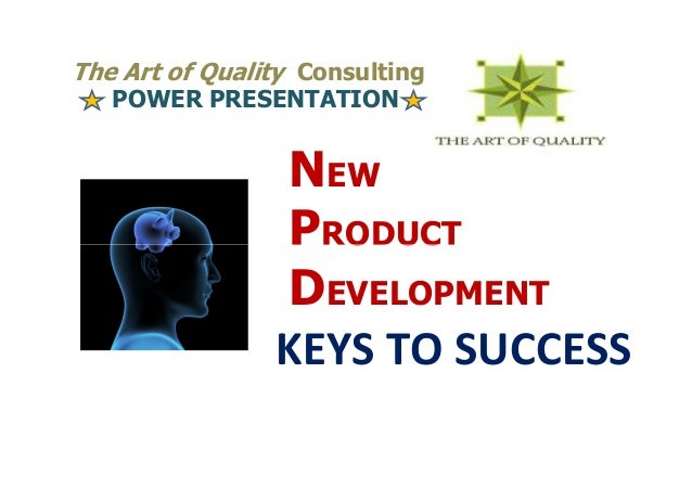 The Art of Quality Consulting   POWER PRESENTATION                NEW                PRODUCT                DEVELOPMENT   ...