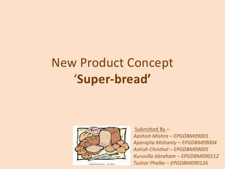New Product Concept 'Super-bread'<br />Submitted By – <br />AashishMishra – EPGDBM09001<br />AparajitaMohanty – EPGDBM0900...