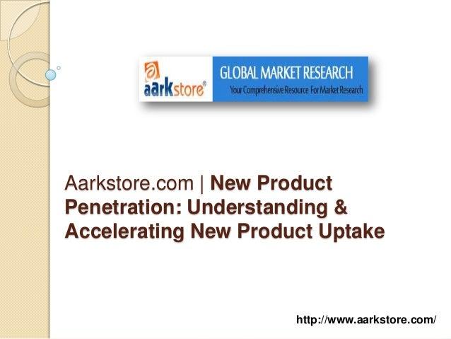 Aarkstore.com | New ProductPenetration: Understanding &Accelerating New Product Uptake                      http://www.aar...