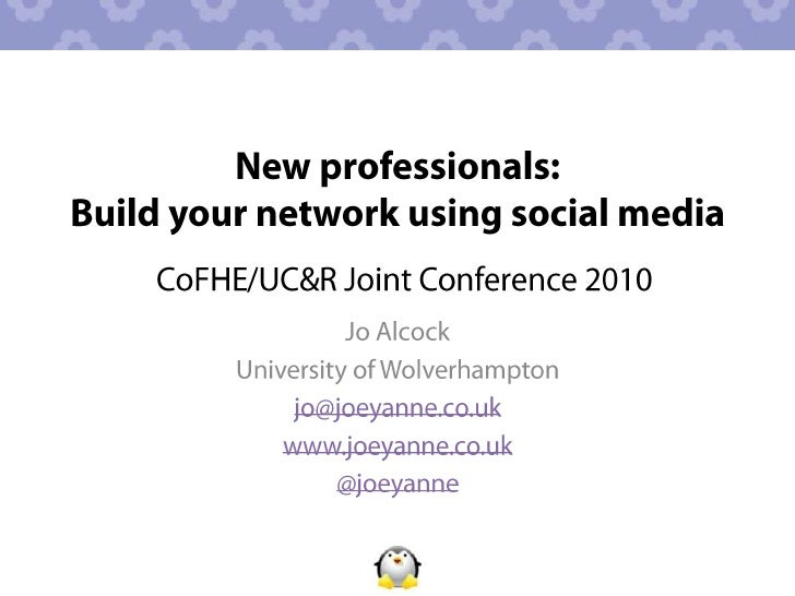 New professionals: Build your network using social media<br />CoFHE/UC&R Joint Conference 2010<br />Jo Alcock <br />Univer...