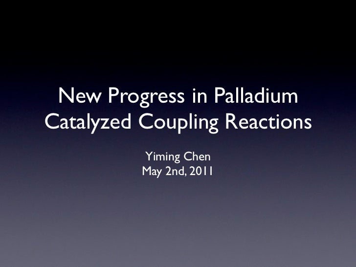 New progress in palladium catalyzed coupling reactions