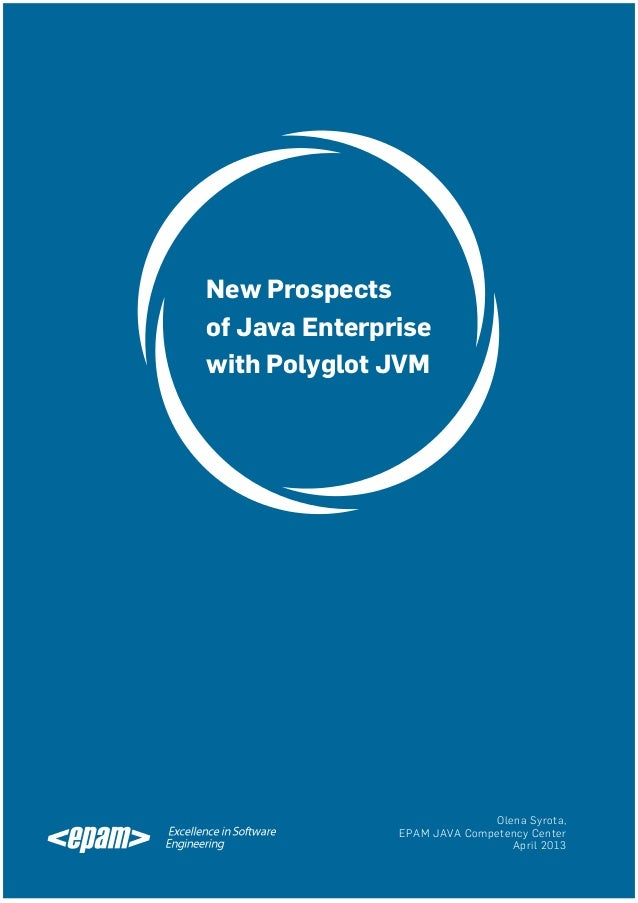 New Prospects of Java Enterprise with Polyglot JVM  Olena Syrota, EPAM JAVA Competency Center April 2013