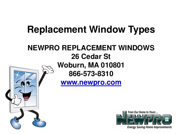 Replacement Window Types<br />NEWPRO REPLACEMENT WINDOWS<br />26 Cedar St<br />Woburn, MA 010801<br />866-573-8310<br />ww...