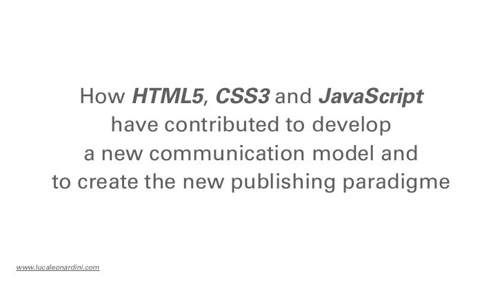 How HTML5, CSS3 and JavaScript                have contributed to develop             a new communication model and       ...