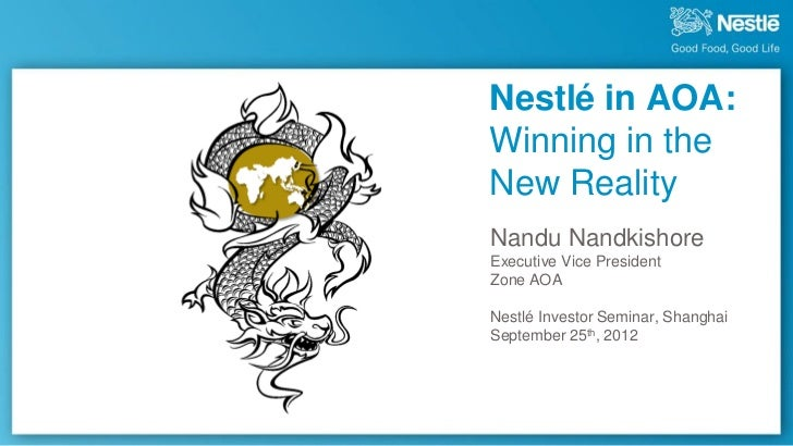 Nestlé in AOA:Winning in theNew RealityNandu NandkishoreExecutive Vice PresidentZone AOANestlé Investor Seminar, ShanghaiS...