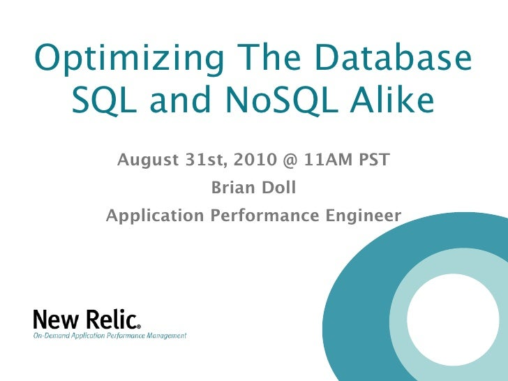 Optimizing The Database  SQL and NoSQL Alike     August 31st, 2010 @ 11AM PST               Brian Doll    Application Perf...