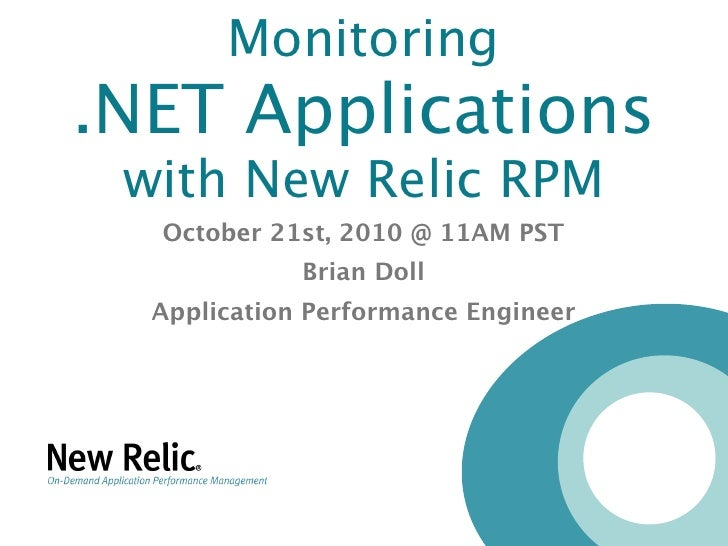 Monitoring .NET Applications  with New Relic RPM   October 21st, 2010 @ 11AM PST              Brian Doll   Application Per...
