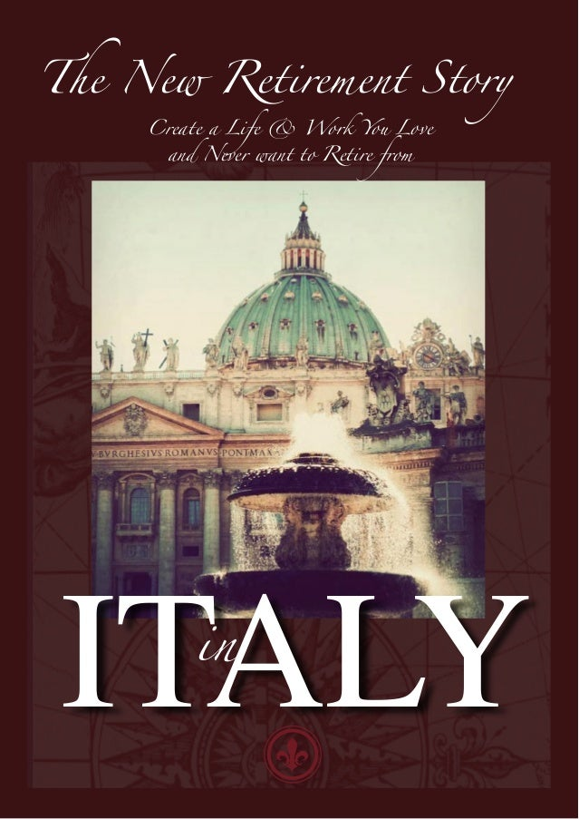 The New Retirement Story     Create a Life & Work You Love       and Never want to Retire from ITALY    in
