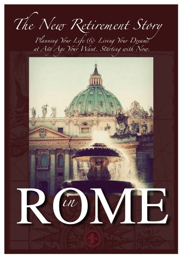 The New Retirement Story   Planning Your Life & Living Your Dreams   at Any Age Your Want. Starting with Now.ROME        in