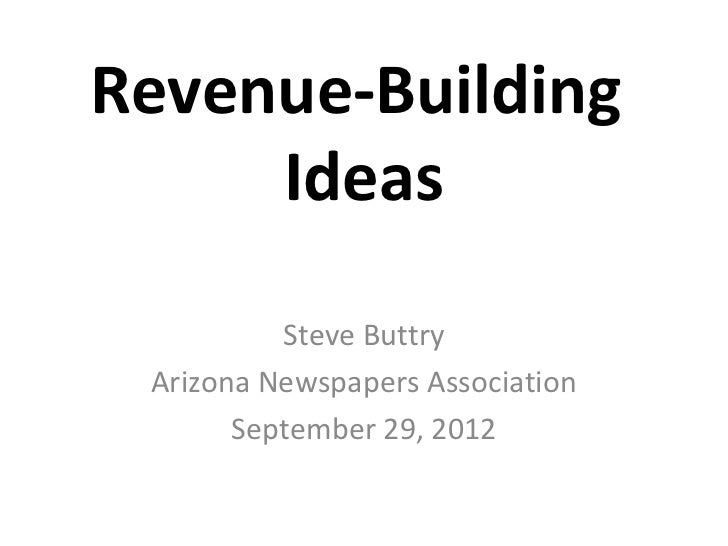Revenue-Building     Ideas          Steve Buttry Arizona Newspapers Association       September 29, 2012