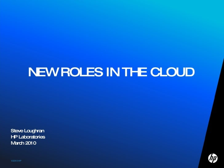 NEW ROLES IN THE CLOUD Steve Loughran HP Laboratories March 2010