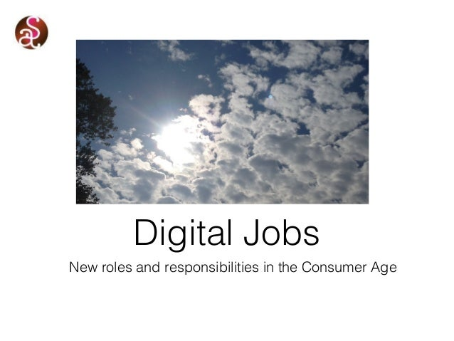 New roles and responsibilities in the Consumer Age Digital Jobs