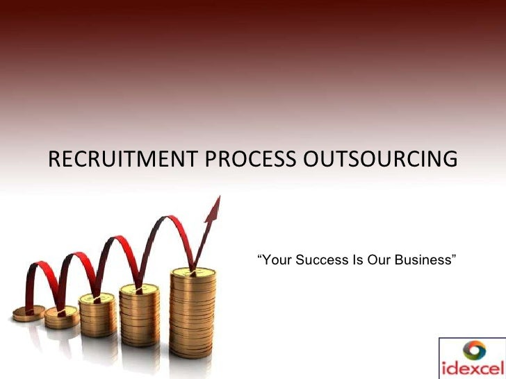 """RECRUITMENT PROCESS OUTSOURCING <br />""""Your Success Is Our Business""""<br />"""