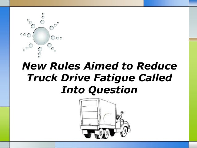 New rules aimed to reduce truck drive fatigue called into question