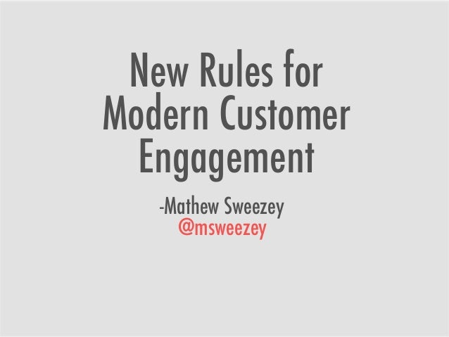New Rules for Modern Customer Engagement -Mathew Sweezey @msweezey