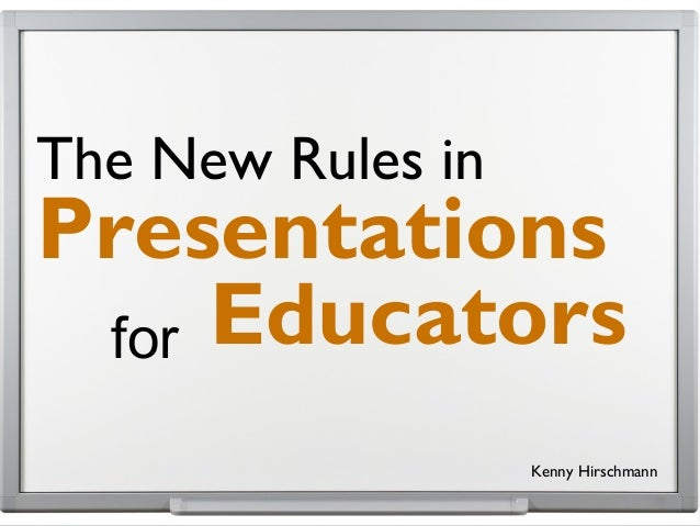 for The New Rules in Presentations Educators Kenny Hirschmann