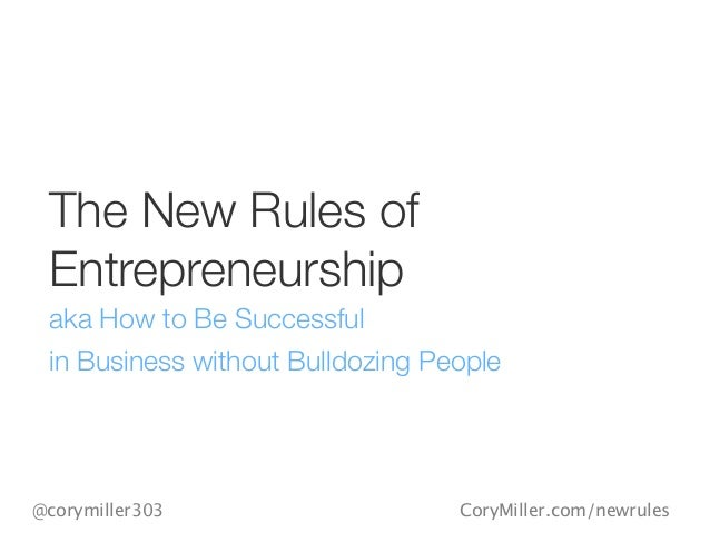 CoryMiller.com/newrules@corymiller303 The New Rules of Entrepreneurship aka How to Be Successful in Business without Bulld...