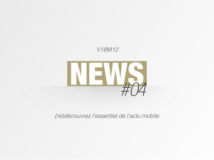 V18M12      NEWS         #04(re)découvrez lessentiel de lactu mobile