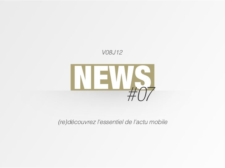 V08J12      NEWS         #07(re)découvrez lessentiel de lactu mobile