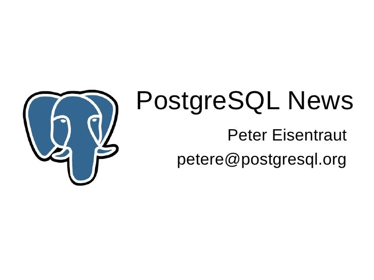 PostgreSQL News         Peter Eisentraut   petere@postgresql.org